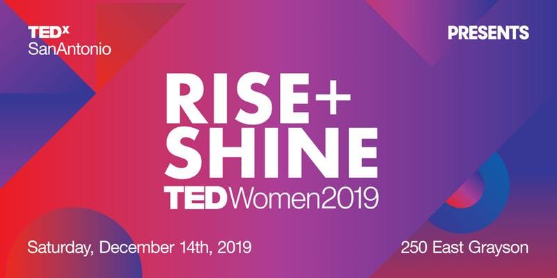 TEDxSanAntonio Women 2019: RISE + SHINE
