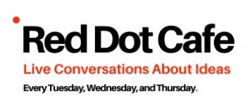 Red Dot Cafe - Live Conversations About Ideas - Every Tuesday, Wednesday and Thursday